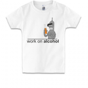 Дитяча футболка Work on alcohol